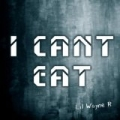 I Can't Eat by Lil Wayne R