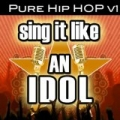 Sing It Like An Idol: Pure Hip Hop Vol. 1 by The Original Hit Makers