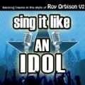 Sing It Like An Idol: Roy Orbison, Vol. 2 by The Original Hit Makers