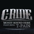 Money Round Here by C-Ride featuring T-Pain