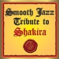 Shakira Smooth Jazz Tribute by Smooth Jazz All Stars