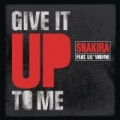 Give It Up To Me by Shakira
