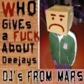Who Gives A Fuck About Deejays by Djs From Mars