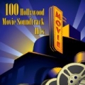 100 Hollywood Movie Soundtrack Hits (Re-Recorded / Remastered Versions) by Various Artists