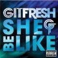 She Be Like (Bom Bom Bom) [Explicit] by Git Fresh