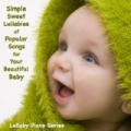 Simple, Sweet Lullabies of Popular Songs for Your Beautiful Baby by Lullaby Piano Series