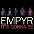 It's Gonna Be by Empyr