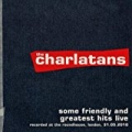 Some Friendly and Greatest Hits Live at The Roundhouse by The Charlatans