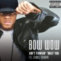 Ain't Thinkin' 'Bout You [Explicit] by Bow Wow