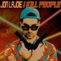 I Kill People [Explicit] by Jon Lajoie