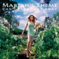 Can't Take That Away (Mariah's Theme) by Mariah Carey