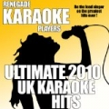 Ultimate 2010 UK Karaoke Hits by Renegade Karaoke Players
