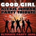 Good Girl (Alexis Jordan Party Tribute) by Ultimate Party Jams
