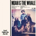 Last Night On Earth by Noah & The Whale