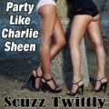 Party Like Charlie Sheen - Single by Scuzz Twittly