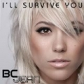I'll Survive You by BC Jean