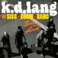K.D. Lang And The Siss Boom Bang: Sing It Loud (Deluxe) by k.d. lang and the Siss Boom Bang