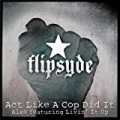 Act Like a Cop Did It by Flipsyde