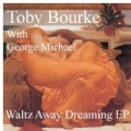 Waltz Away Dreaming by Toby Bourke Toby Bourke with George Michael