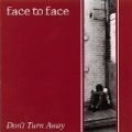 Don't Turn Away by Face To Face