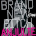 Brand New Bitch [Explicit] by Anjulie