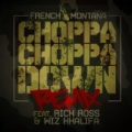 Choppa Choppa Down (Remix) (feat. Rick Ross & Wiz Khalifa) - Single [Explicit] by French Montana