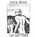 Two-Way Mirror by Crystal Antlers