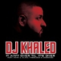It Ain't Over Til It's Over by DJ Khaled