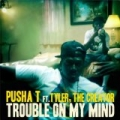 Trouble On My Mind [Explicit] by Pusha T