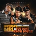 Birthday Girl Feat. Bei Maejor & You Don't Know Bout It [Explicit] by Travis Porter