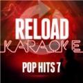 Reload Karaoke - Pop Hits 7 by Reload Karaoke