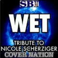 Wet (Tribute To Nicole Scherzinger) Performed By Cover Nation - Single by Cover Nation