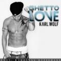 Ghetto Love by Karl Wolf