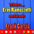 Tributo a Eros Ramazzotti (Cover) by Frank Garcia