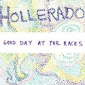 Good Day At The Races by Hollerado