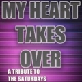 My Heart Takes Over (A Tribute to the Saturdays - the Mixes) by The Tributers
