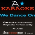 We Dance On (Originally Performed By N-Dubz) [Audio Karaoke Version] by A* Karaoke