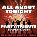 All About Tonight (Party Tribute to Pixie Lott) by Ultimate Party Jams