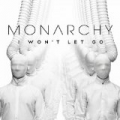 I Won't Let Go by Monarchy
