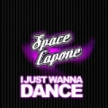 I Just Wanna Dance - Single by Space Capone