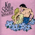 Kiss & Tell [Explicit] by Kid Sister