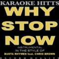 Why Stop Now [Explicit] (In The Style Of Busta Rhymes & Chris Brown) [Karaoke] by Hip Hop Legends of Karaoke Hitts