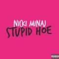 Stupid Hoe [Explicit] by Nicki Minaj