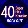 40 Super Hits Karaoke: Rock Out by B the Star