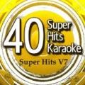 40 Super Hits Karaoke: Super Hits V7 by B the Star