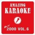 Best of 2000, Vol. 6 (Karaoke Version) by Amazing Karaoke
