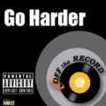 Go Harder [Explicit] by Off The Record