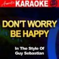 Don't Worry Be Happy (In the Style of Guy Sebastian) [Karaoke Version] by Ameritz Audio Karaoke