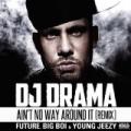 Ain't No Way Around It Remix feat. Future, Big Boi & Young Jeezy [Explicit] by DJ Drama