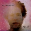 Trust by Old Man River